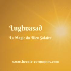 Lughnasad : La Magie du Dieu solaire